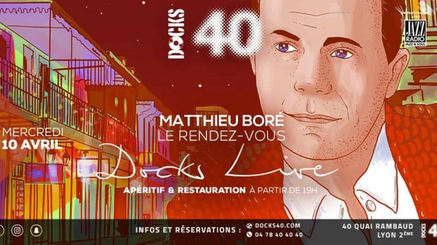 Le rendez-vous Docks Live avec Matthieu Boré à Lyon