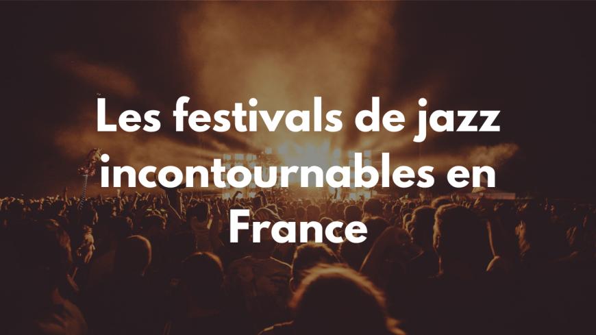 Les festivals de jazz incontournables en France