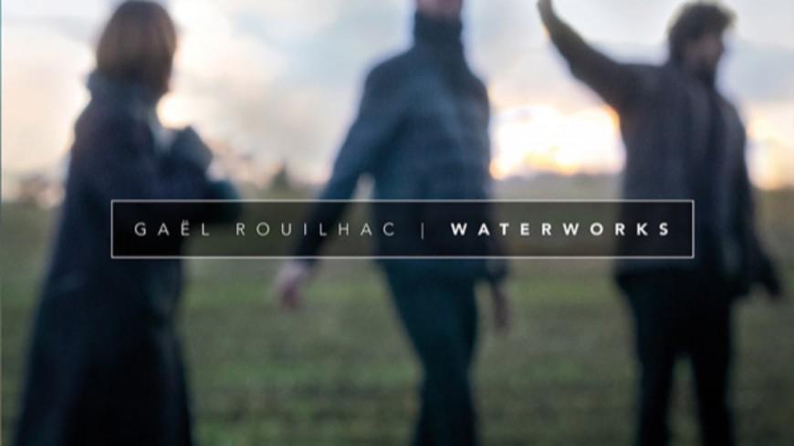 """Le guitariste jazz Gaël Rouilhac est de retour avec """" Waterworks"""""""