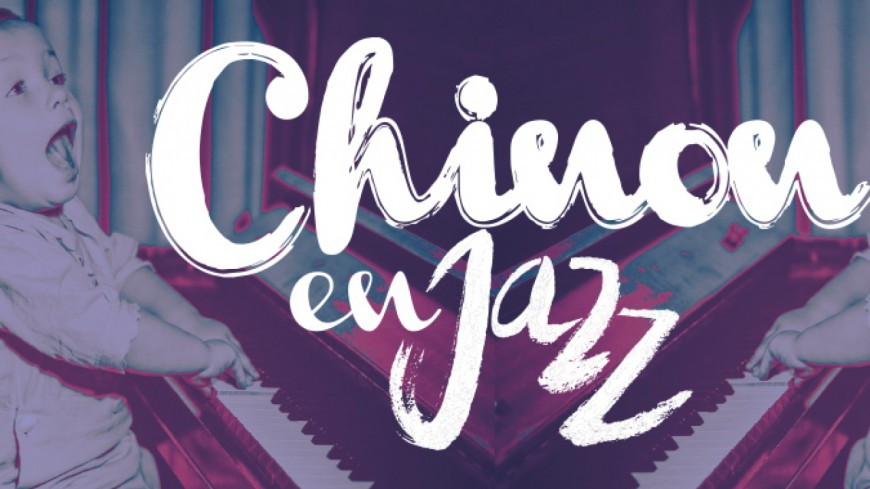Chinon en Jazz 2016 l'endroit pour swinguer !