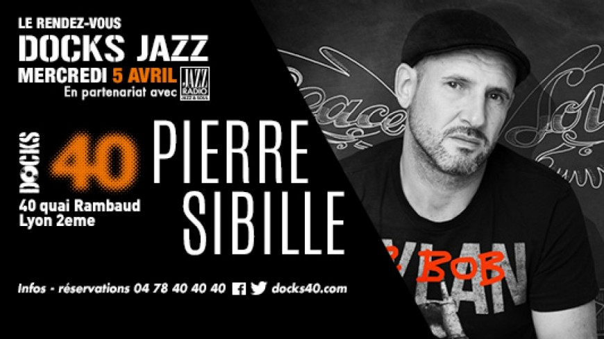 Les Mercredis Docks Jazz : Pierre Sibille, le 05 avril au Docks 40 !