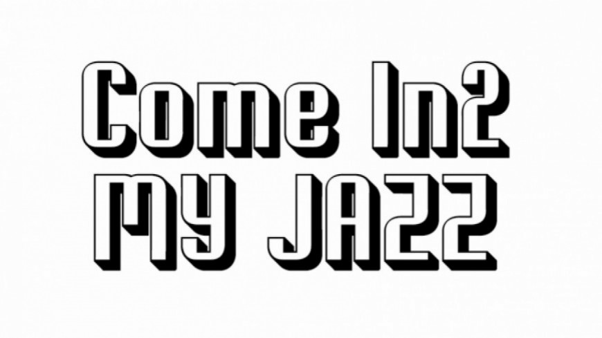 Come in2 My Jazz - 10/03/17
