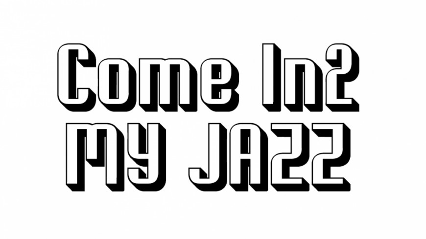 Come in 2 My Jazz - 18/11