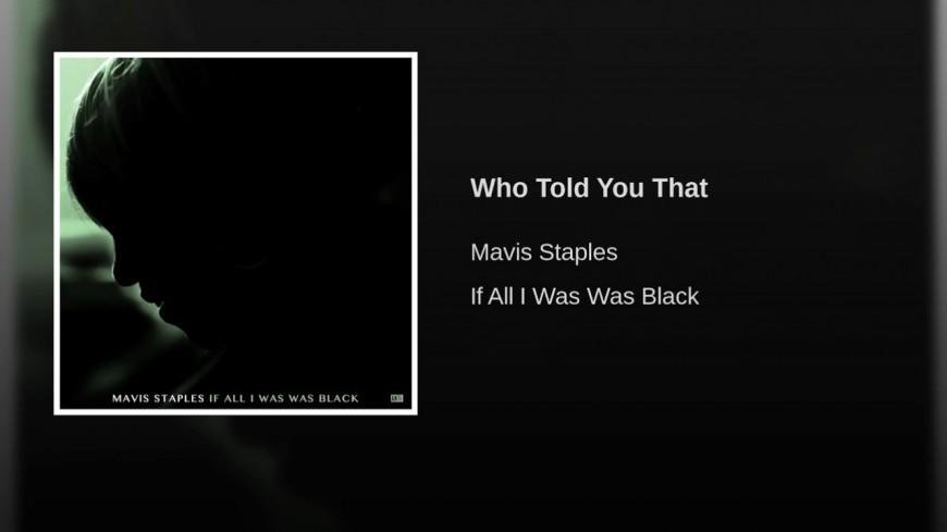 Mavis Staples - Who told you that